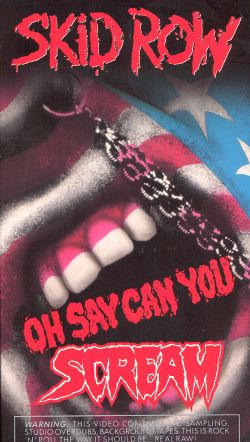 Skid Row: Oh Say, Can You Scream?