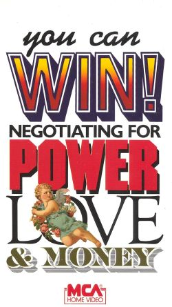 You Can Win! Negotiating for Power, Love and Money