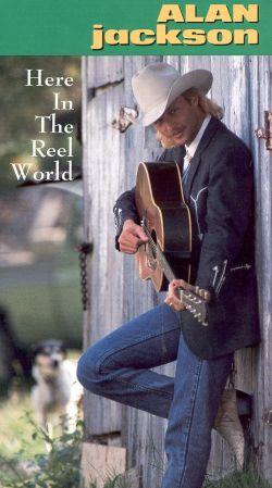 Alan Jackson: Here in the Reel World