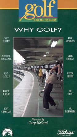 Golf and All its Glory, Vol. 6: Why Golf?
