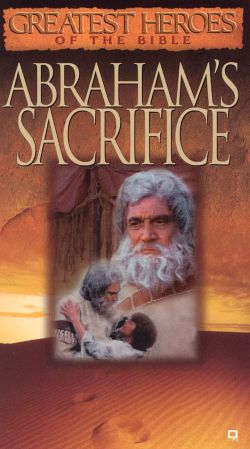 Greatest Heroes of the Bible: Abraham's Sacrifice