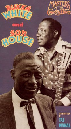 Masters of the Country Blues: Bukka White and Son House