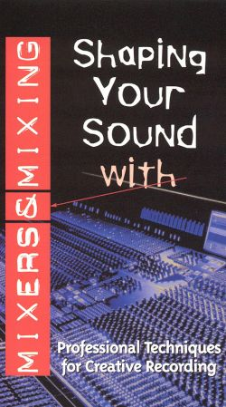 Shaping Your Sound: Mixers and Mixing