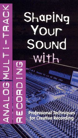 Shaping Your Sound: Analog Multi-Track Recording