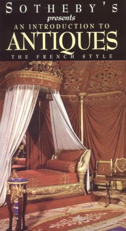 Sotheby's Presents: An Introduction to Antiques, Vol. 3 - The French Style