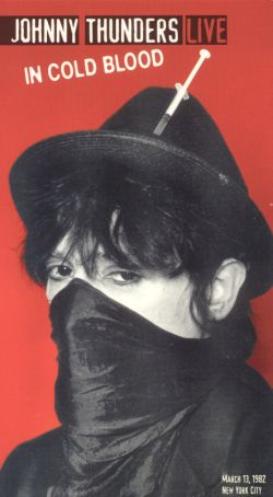Johnny Thunders: Live in Cold Blood