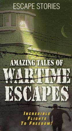 Amazing Tales of Wartime Escapes, Vol. 2 - Behind Enemy Lines