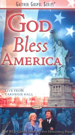 Bill and Gloria Gaither and Their Homecoming Friends: God Bless America - Live from Carnegie Hall