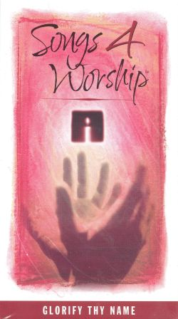 Songs 4 Worship: Glorify Thy Name