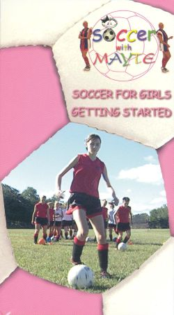 Soccer with Mayte: Soccer for Girls - Getting Started