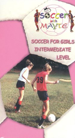 Soccer with Mayte: Soccer for Girls - Intermediate Level