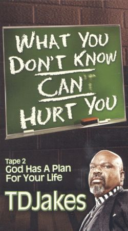 T.D. Jakes: What You Don't Know Can Hurt You, Part 2 - God Has a Plan For Your Life