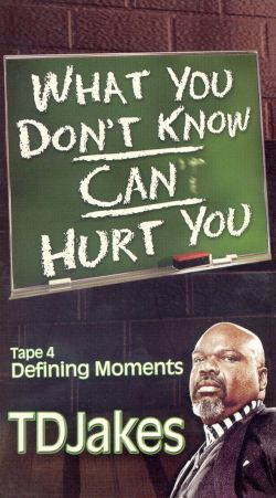 T.D. Jakes: What You Don't Know Can Hurt You, Part 4 - Defining Moments