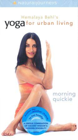 Hemalaya Behl's Yoga for Urban Living: Morning Quickie