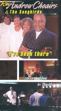 Rev. Andrew Cheairs & The Songbirds: I've Been There - Live in Southaven