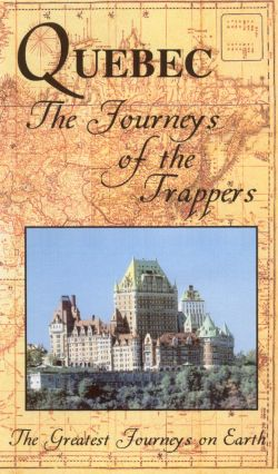 Greatest Journeys on Earth: Quebec - Journeys of Trappers