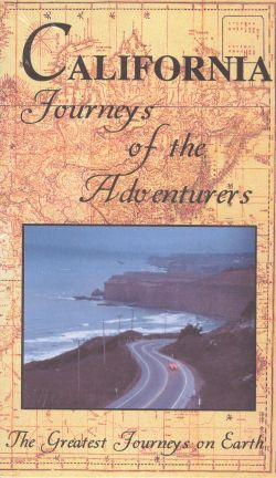 Greatest Journeys on Earth: California - Journeys of the Adventurers