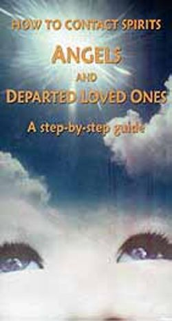 How to Contact Spirits, Angels and Departed Loved Ones: A Step-by-Step Guide