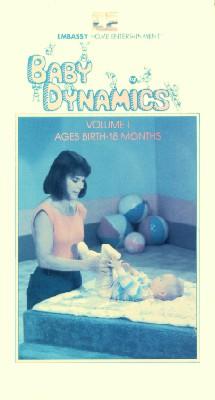 Baby Dynamics, Vol. I: Ages Birth-18 Months