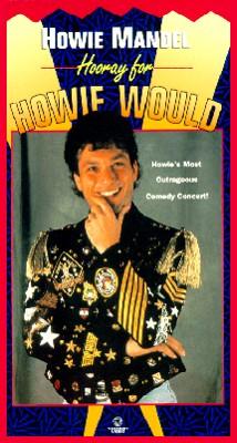 Howie Mandel: Hooray for Howie Would