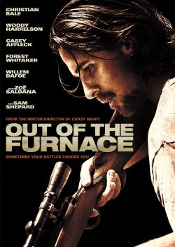 Out of the furnace / Relativity Media presents in association with Red Granite Pictures a Relativity Media production, a Scott Free and Appian Way pro
