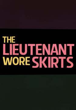 The Lieutenant Wore Skirts