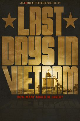 Last days in Vietnam / American Experience Films PBS presents &#59; a Moxie Firecracker production &#59; written by Mark Bailey & Keven McAlester &#59