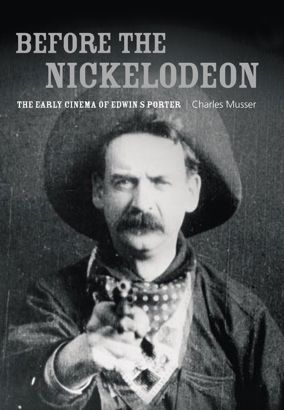 Before the Nickelodeon: The Early Cinema of Edwin S. Porter