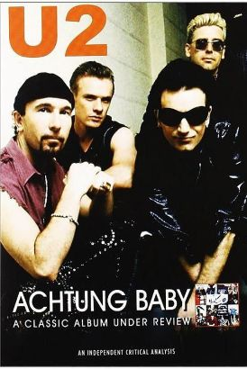 U2: Achtung Baby - A Classic Album Under Review