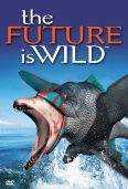 The Future Is Wild [TV Documentary Series]