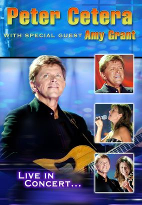 Peter Cetera with Special Guest Amy Grant: Live in Concert