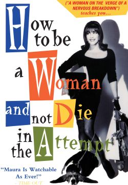 How to Be a Woman and Not Die in the Attempt