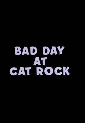 Bad Day at Cat Rock