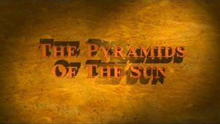 Secrets of Archaeology: The Pyramids of the Sun
