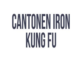 Cantonen Iron Kung Fu Men