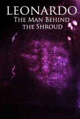 Leonardo: The Man Behind the Shroud?