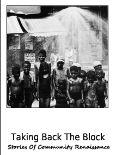 Taking Back the Block: Stories of Community Renaissance