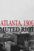 Muted Riot: Atlanta 1906