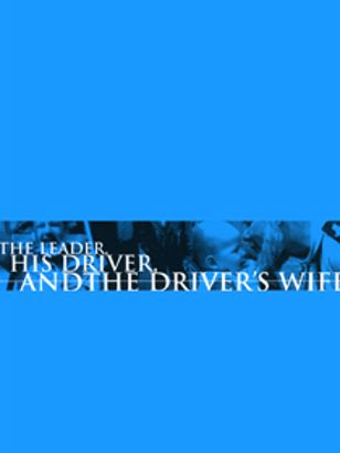 The Leader, His Driver and the Driver's Wife