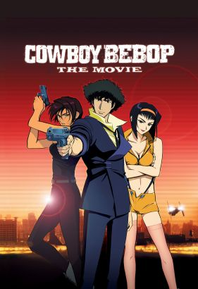 Cowboy Bebop: The Movie (2001) - Trailers, Reviews, Synopsis