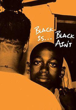 Black Is... Black Ain't