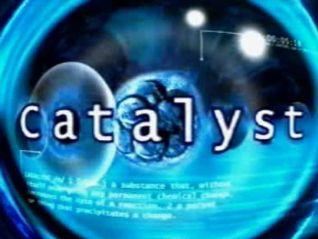 Catalyst [TV Series]