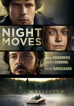 Night moves / Cinedigm presents &#59; Tipping Point Productions, LLC &#59; written by Jon Raymond & Kelly Reichardt &#59; directed by Kelly Reichardt.