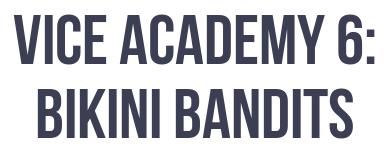 Vice Academy 6: Bikini Bandits