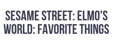 Sesame Street: Elmo's World - Elmo's Favorite Things!