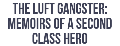 The Luft Gangster: Memoirs of a Second Class Hero