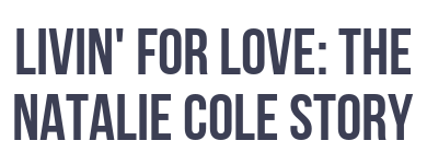 Livin' For Love: The Natalie Cole Story