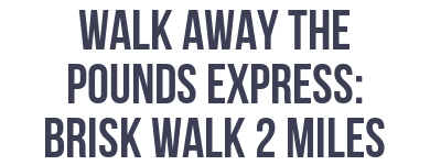 Leslie Sansone: Walk Away the Pounds Express - Brisk Walk, 2 Miles