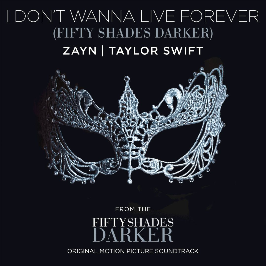 Taylor Swift, ZAYN - I Don't Wanna Live Forever (Fifty Shades Darker)