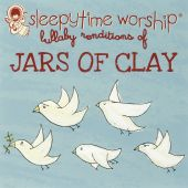 Sleepytime Worship: Lullaby Renditions of Jars of Clay
